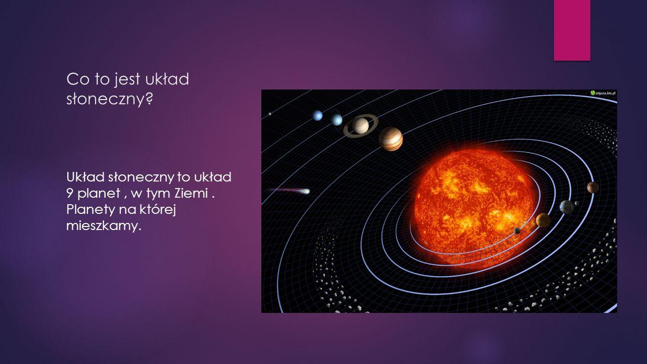 Co to jest układ słoneczny? Układ słoneczny to układ 9 planet, w tym Ziemi. Planety na której mieszkamy.