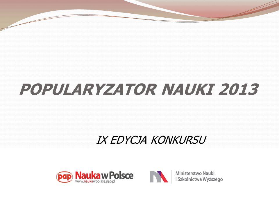 POPULARYZATOR NAUKI 2013 IX EDYCJA KONKURSU KONKURS