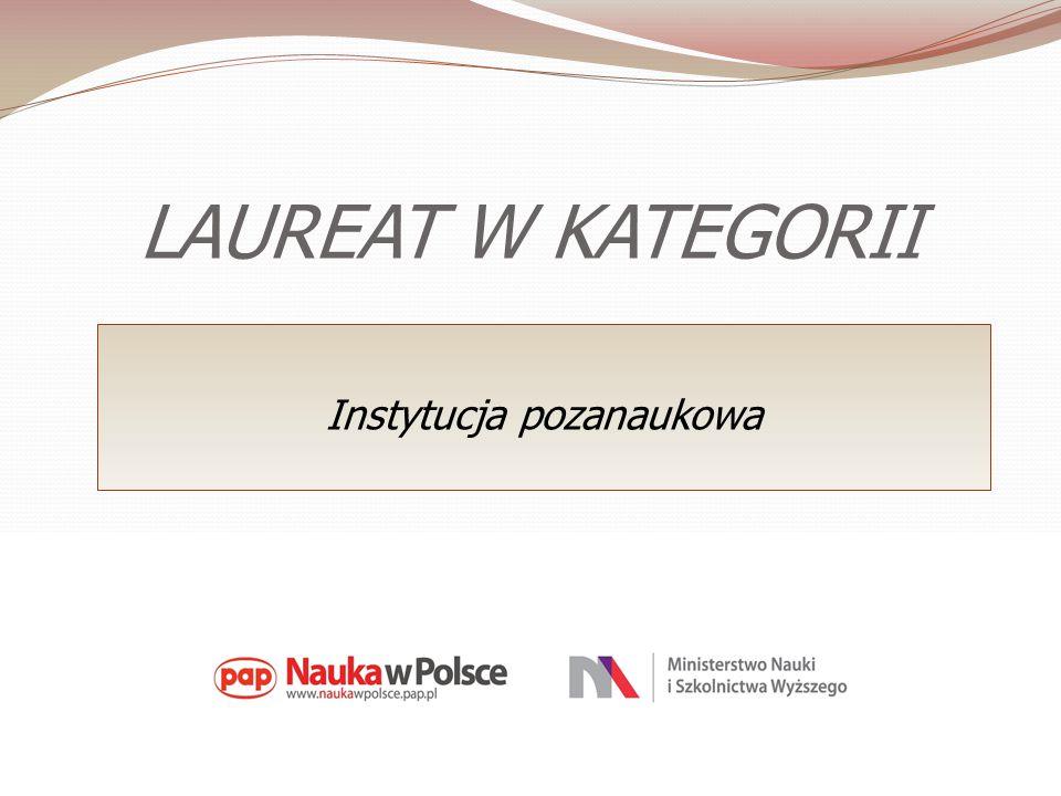 LAUREAT W KATEGORII Instytucja pozanaukowa