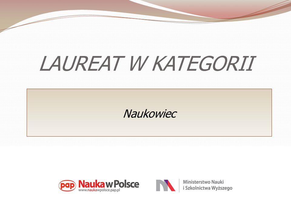 LAUREAT W KATEGORII Naukowiec