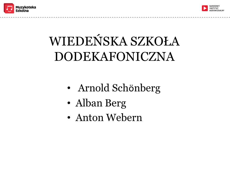 WIEDEŃSKA SZKOŁA DODEKAFONICZNA Arnold Sch ö nberg Alban Berg Anton Webern