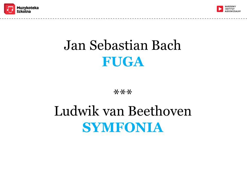 Jan Sebastian Bach FUGA *** Ludwik van Beethoven SYMFONIA