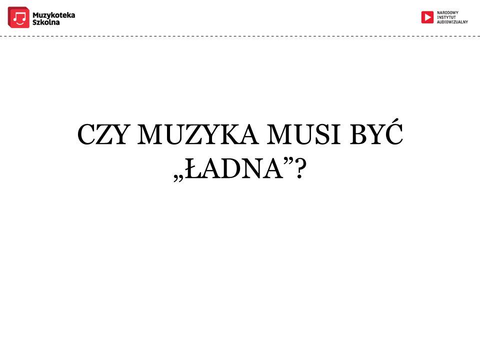 """CZY MUZYKA MUSI BYĆ """"ŁADNA""""?"""