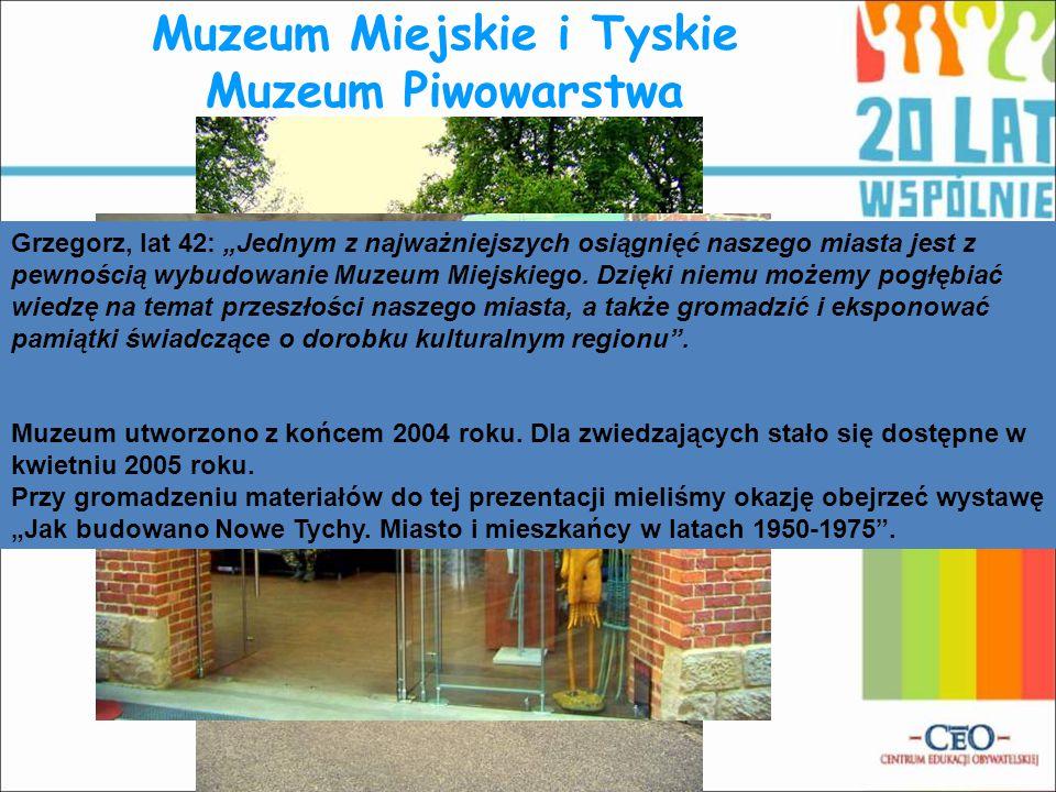 """Muzeum Miejskie i Tyskie Muzeum Piwowarstwa Grzegorz, lat 42: """"Jednym z najważniejszych osiągnięć naszego miasta jest z pewnością wybudowanie Muzeum Miejskiego."""