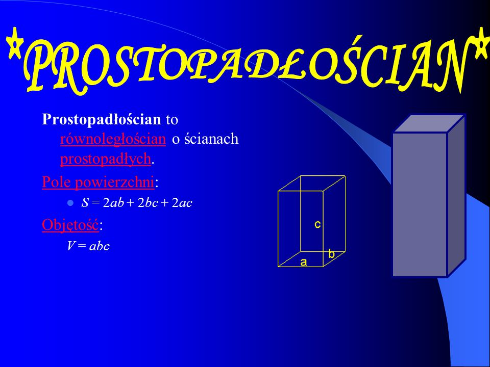 Prostopadłościan to równoległościan o ścianach prostopadłych. równoległościan prostopadłych Pole powierzchniPole powierzchni: S = 2ab + 2bc + 2ac Obję