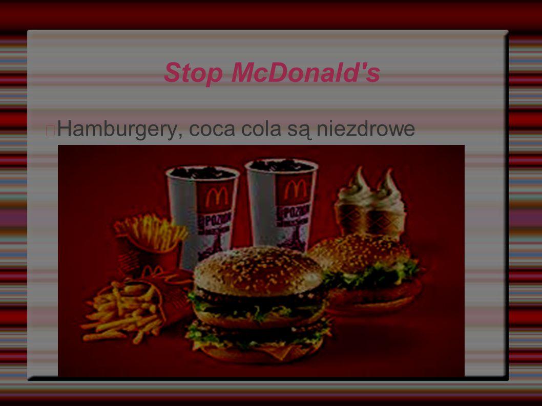 Stop McDonald's Hamburgery, coca cola są niezdrowe