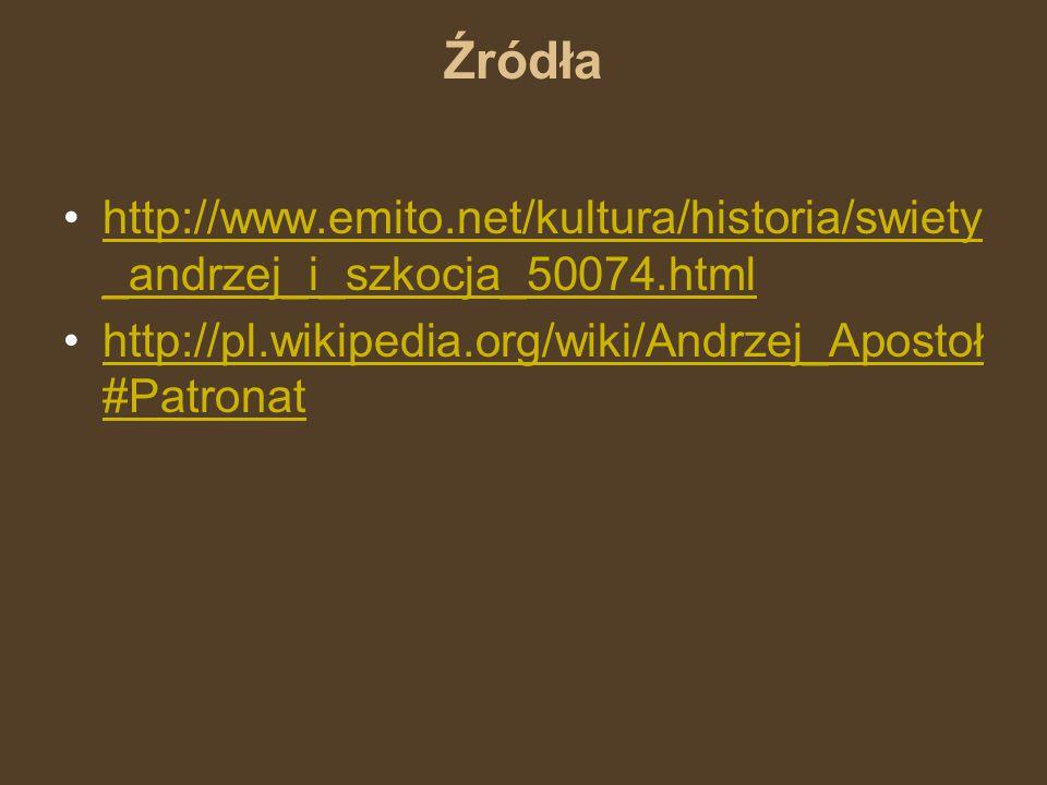 Źródła http://www.emito.net/kultura/historia/swiety _andrzej_i_szkocja_50074.htmlhttp://www.emito.net/kultura/historia/swiety _andrzej_i_szkocja_50074