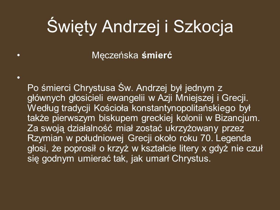Święty Andrzej i Szkocja Męczeńska śmierć Po śmierci Chrystusa Św. Andrzej był jednym z głównych głosicieli ewangelii w Azji Mniejszej i Grecji. Wedłu