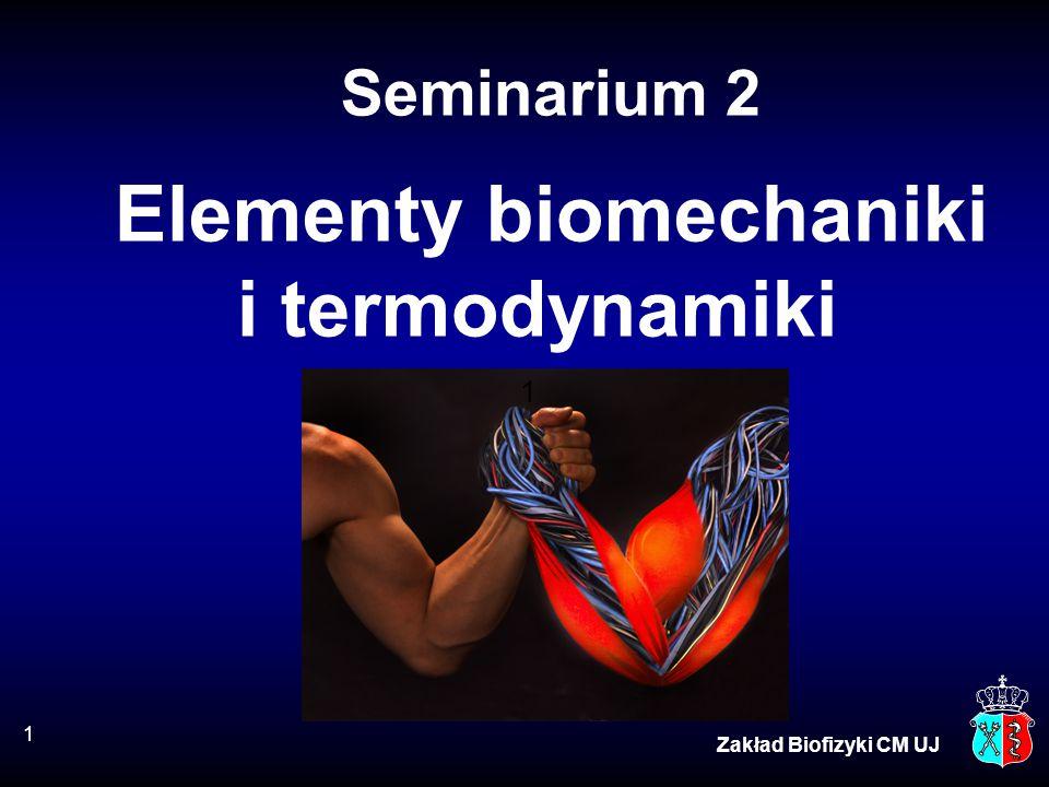 Zakład Biofizyki CM UJ Seminarium 2 Elementy biomechaniki i termodynamiki 1 1