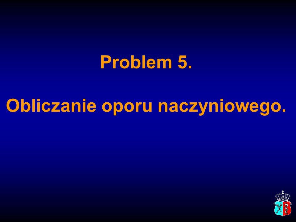 Problem 5. Obliczanie oporu naczyniowego.