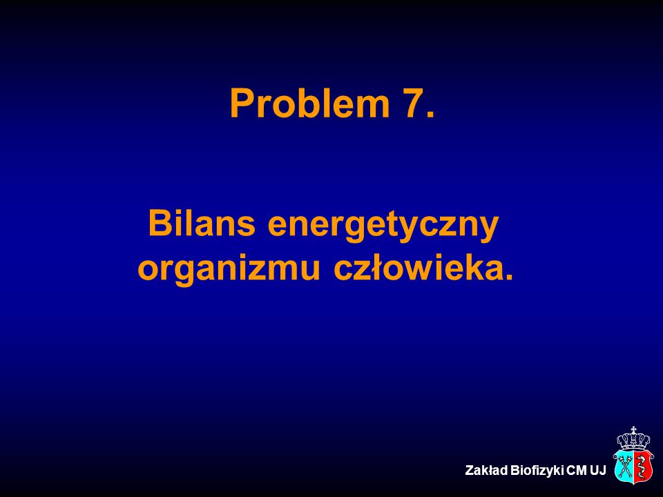 Problem 7. Bilans energetyczny organizmu człowieka. Zakład Biofizyki CM UJ