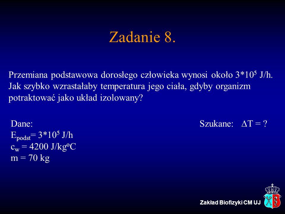 Zadanie 8. Przemiana podstawowa dorosłego człowieka wynosi około 3*10 5 J/h. Jak szybko wzrastałaby temperatura jego ciała, gdyby organizm potraktować