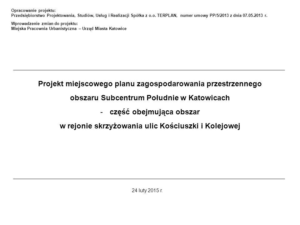 Projekt miejscowego planu zagospodarowania przestrzennego obszaru Subcentrum Południe w Katowicach -część obejmująca obszar w rejonie skrzyżowania ulic Kościuszki i Kolejowej 24 luty 2015 r.