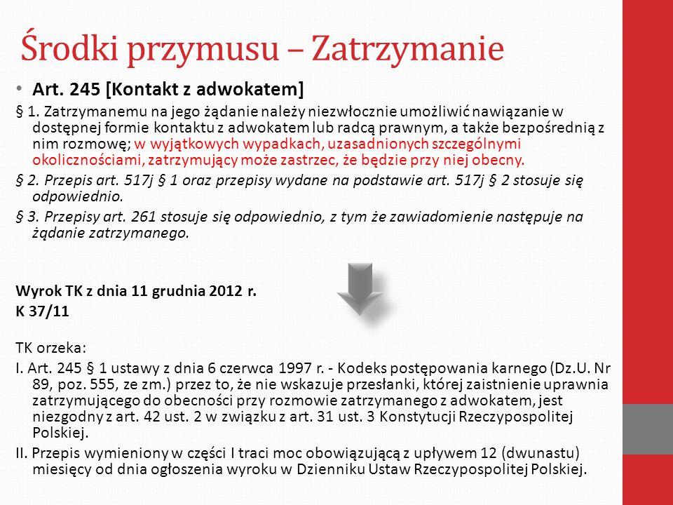 Środki przymusu – Zatrzymanie Art. 245 [Kontakt z adwokatem] § 1. Zatrzymanemu na jego żądanie należy niezwłocznie umożliwić nawiązanie w dostępnej fo