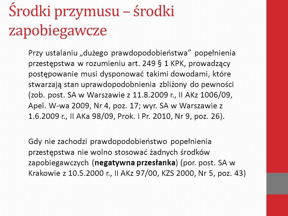 """Środki przymusu – środki zapobiegawcze Przy ustalaniu """"dużego prawdopodobieństwa"""" popełnienia przestępstwa w rozumieniu art. 249 § 1 KPK, prowadzący p"""