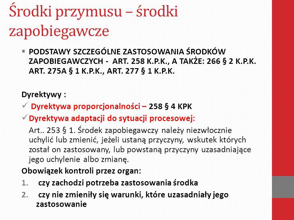 Środki przymusu – środki zapobiegawcze  PODSTAWY SZCZEGÓLNE ZASTOSOWANIA ŚRODKÓW ZAPOBIEGAWCZYCH - ART. 258 K.P.K., A TAKŻE: 266 § 2 K.P.K. ART. 275A