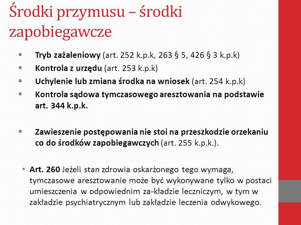 Środki przymusu – środki zapobiegawcze  Tryb zażaleniowy (art. 252 k.p.k, 263 § 5, 426 § 3 k.p.k)  Kontrola z urzędu (art. 253 k.p.k)  Uchylenie lu