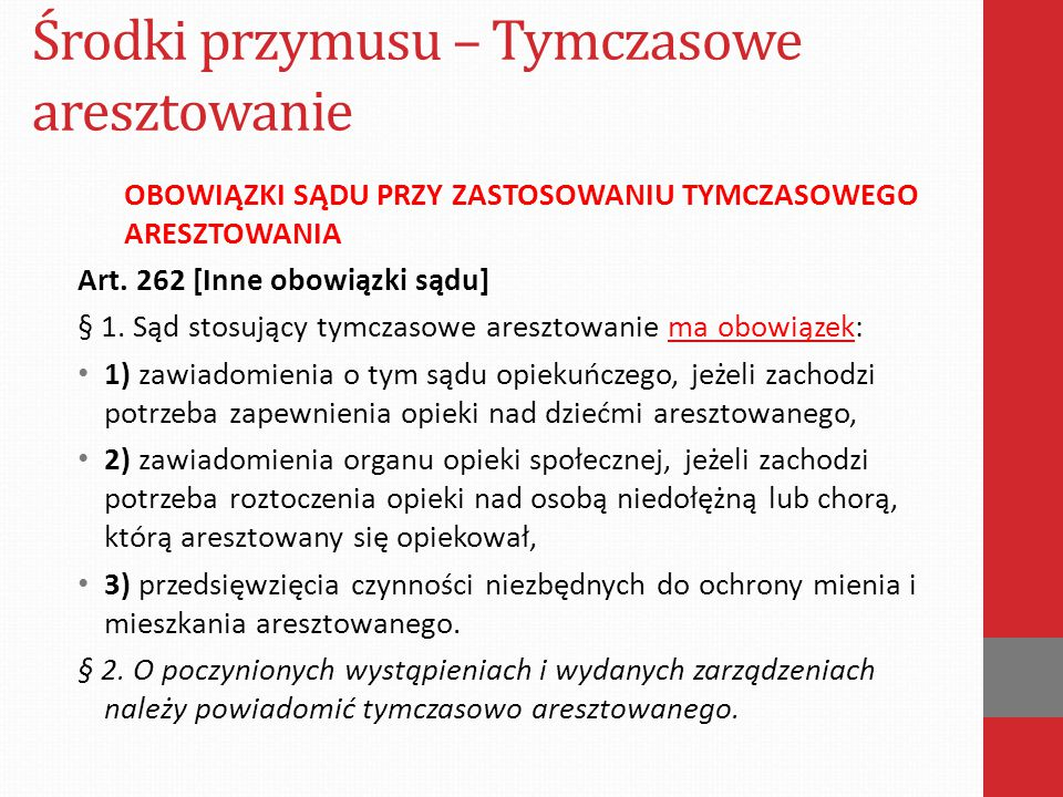 Środki przymusu – Tymczasowe aresztowanie OBOWIĄZKI SĄDU PRZY ZASTOSOWANIU TYMCZASOWEGO ARESZTOWANIA Art. 262 [Inne obowiązki sądu] § 1. Sąd stosujący