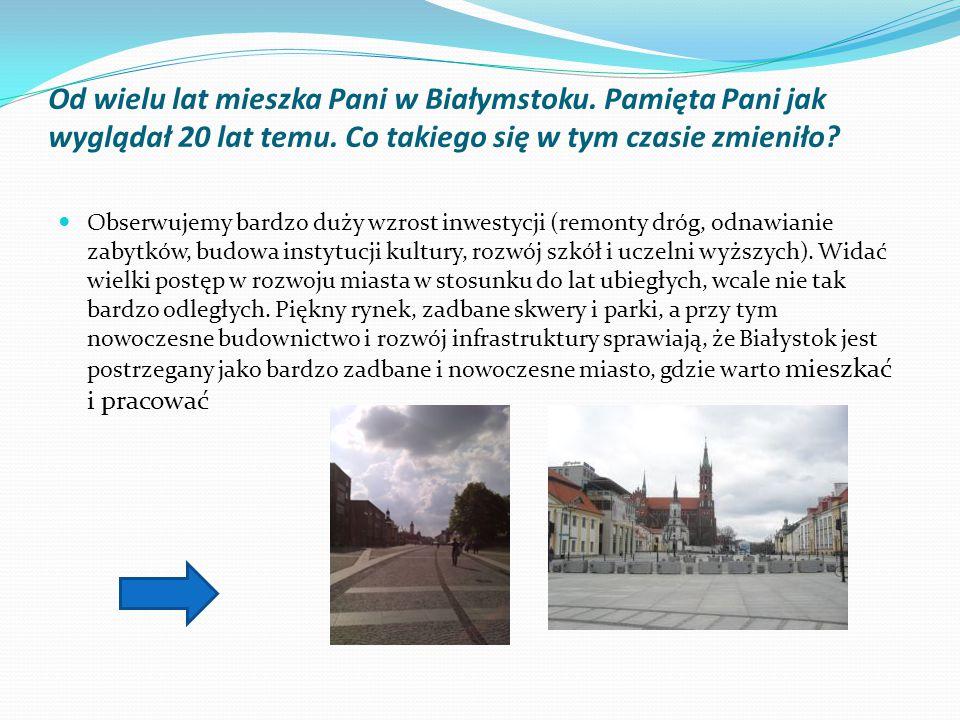 Od wielu lat mieszka Pani w Białymstoku.Pamięta Pani jak wyglądał 20 lat temu.