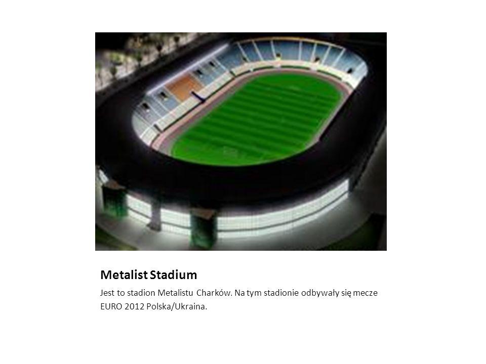 Metalist Stadium Jest to stadion Metalistu Charków. Na tym stadionie odbywały się mecze EURO 2012 Polska/Ukraina.