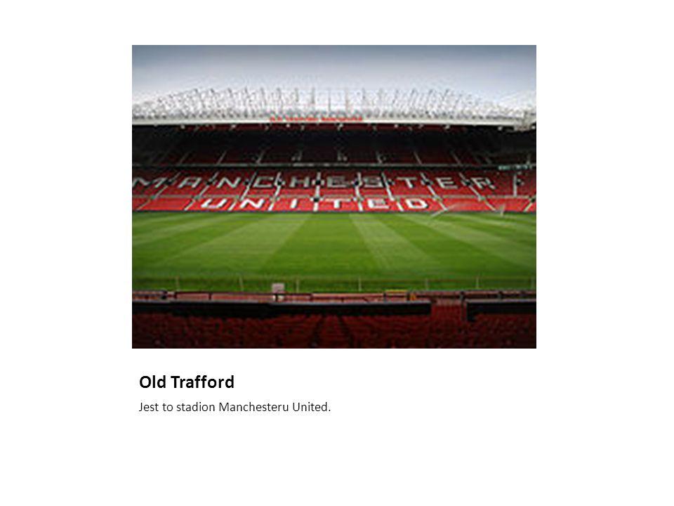 Old Trafford Jest to stadion Manchesteru United.