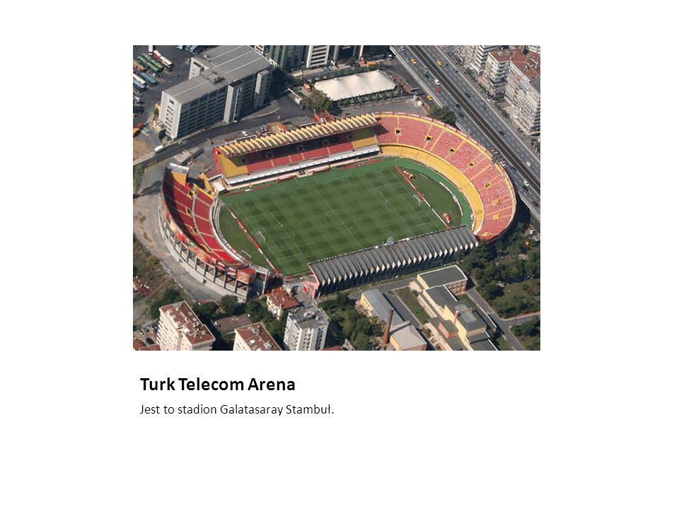 Turk Telecom Arena Jest to stadion Galatasaray Stambuł.