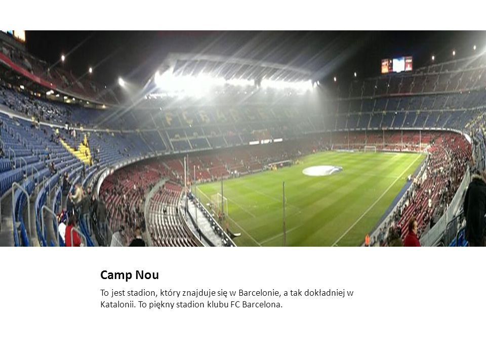 Camp Nou To jest stadion, który znajduje się w Barcelonie, a tak dokładniej w Katalonii. To piękny stadion klubu FC Barcelona.
