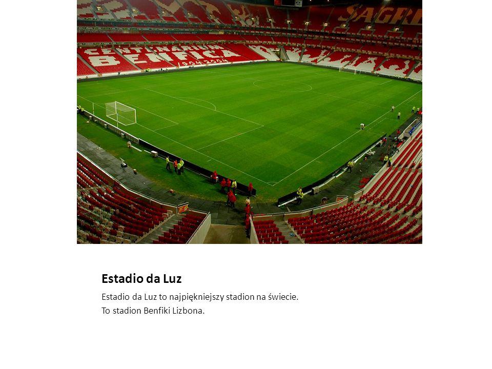 Estadio da Luz Estadio da Luz to najpiękniejszy stadion na świecie. To stadion Benfiki Lizbona.