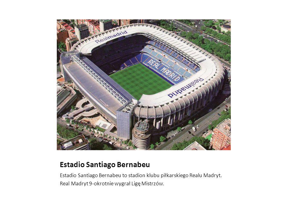 Estadio Santiago Bernabeu Estadio Santiago Bernabeu to stadion klubu piłkarskiego Realu Madryt. Real Madryt 9-okrotnie wygrał Ligę Mistrzów.
