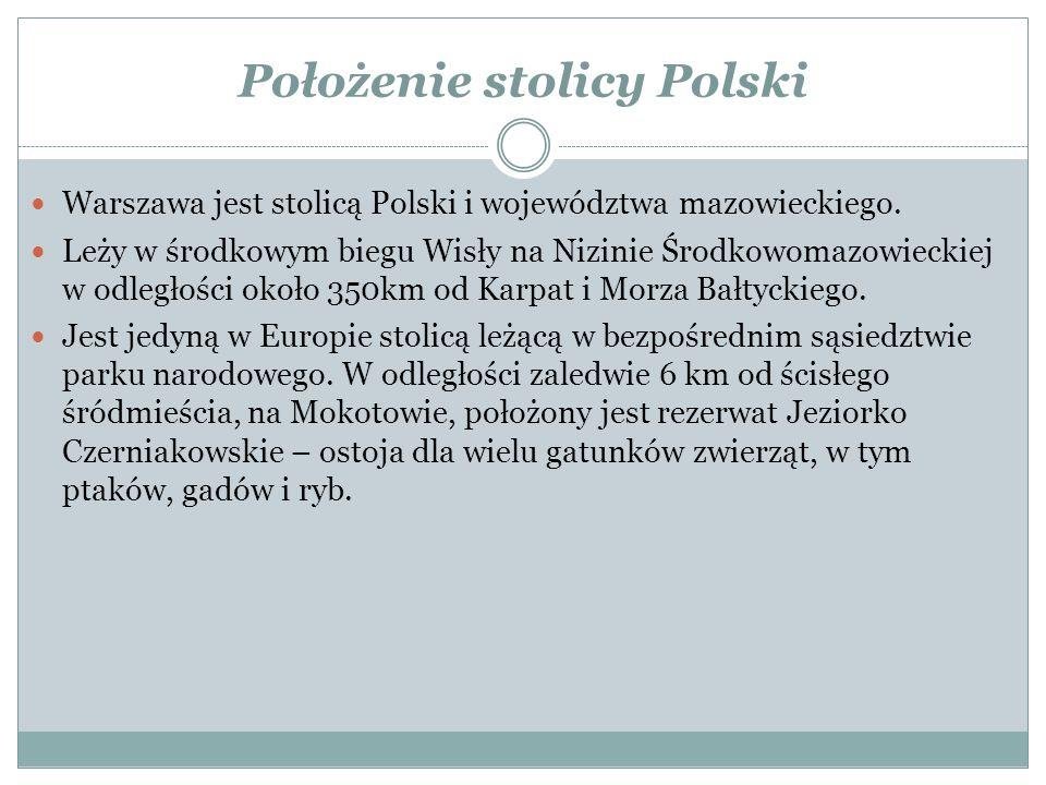 Położenie stolicy Polski Warszawa jest stolicą Polski i województwa mazowieckiego. Leży w środkowym biegu Wisły na Nizinie Środkowomazowieckiej w odle