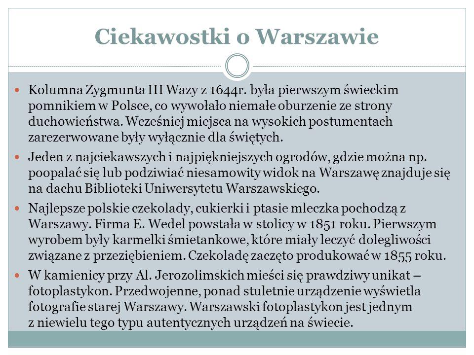 Ciekawostki o Warszawie Kolumna Zygmunta III Wazy z 1644r. była pierwszym świeckim pomnikiem w Polsce, co wywołało niemałe oburzenie ze strony duchowi