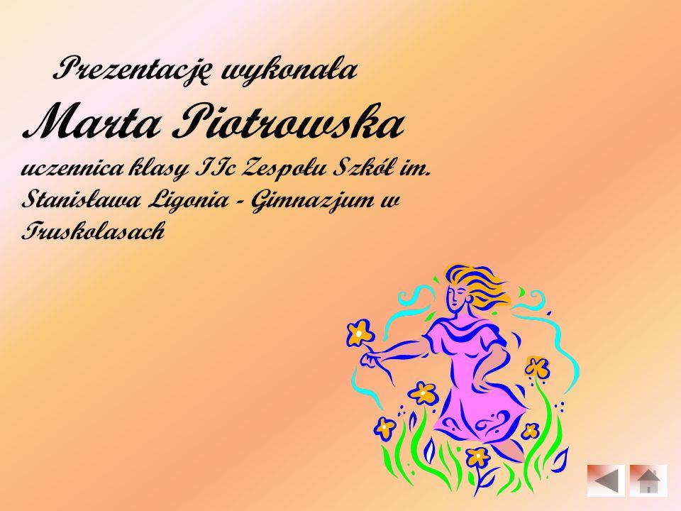 Prezentacj ę wykonała Marta Piotrowska uczennica klasy IIc Zespołu Szkół im.