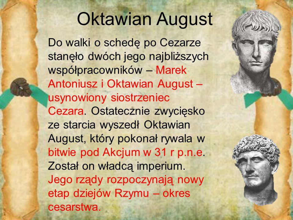 Oktawian August Do walki o schedę po Cezarze stanęło dwóch jego najbliższych współpracowników – Marek Antoniusz i Oktawian August – usynowiony siostrz