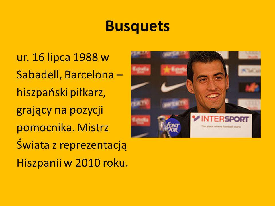 Busquets ur. 16 lipca 1988 w Sabadell, Barcelona – hiszpański piłkarz, grający na pozycji pomocnika. Mistrz Świata z reprezentacją Hiszpanii w 2010 ro