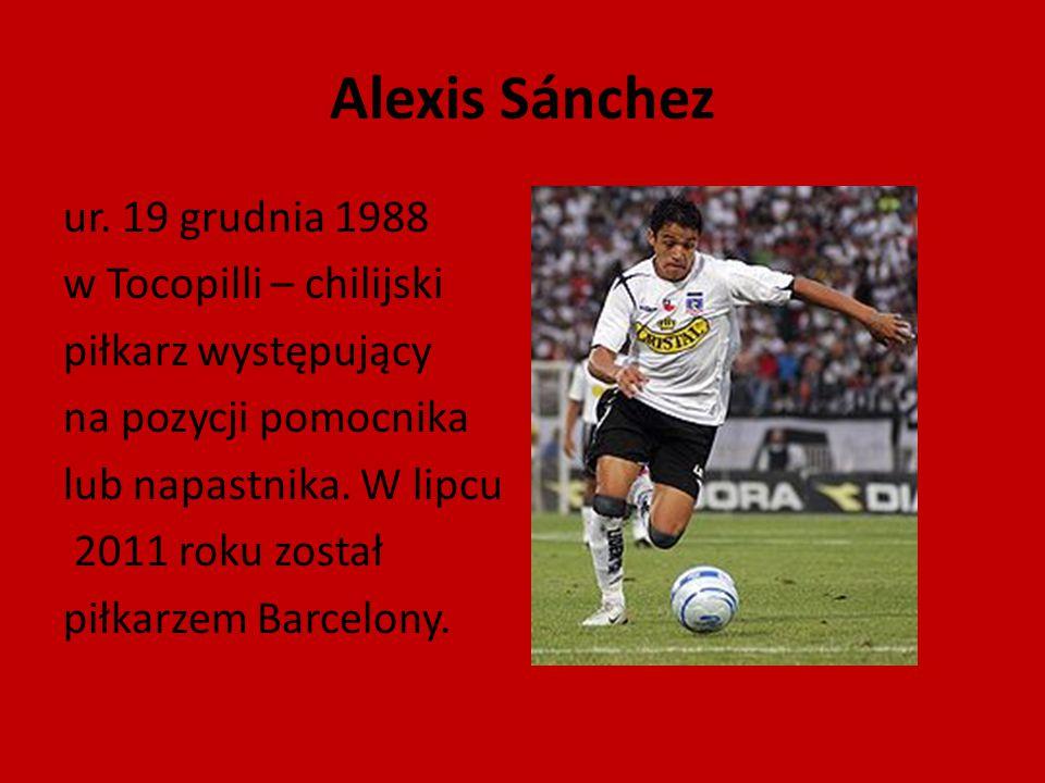 Alexis Sánchez ur. 19 grudnia 1988 w Tocopilli – chilijski piłkarz występujący na pozycji pomocnika lub napastnika. W lipcu 2011 roku został piłkarzem