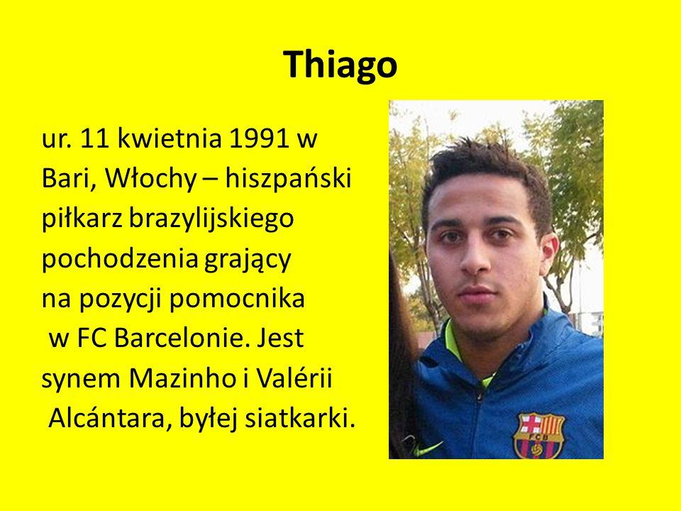 Thiago ur. 11 kwietnia 1991 w Bari, Włochy – hiszpański piłkarz brazylijskiego pochodzenia grający na pozycji pomocnika w FC Barcelonie. Jest synem Ma