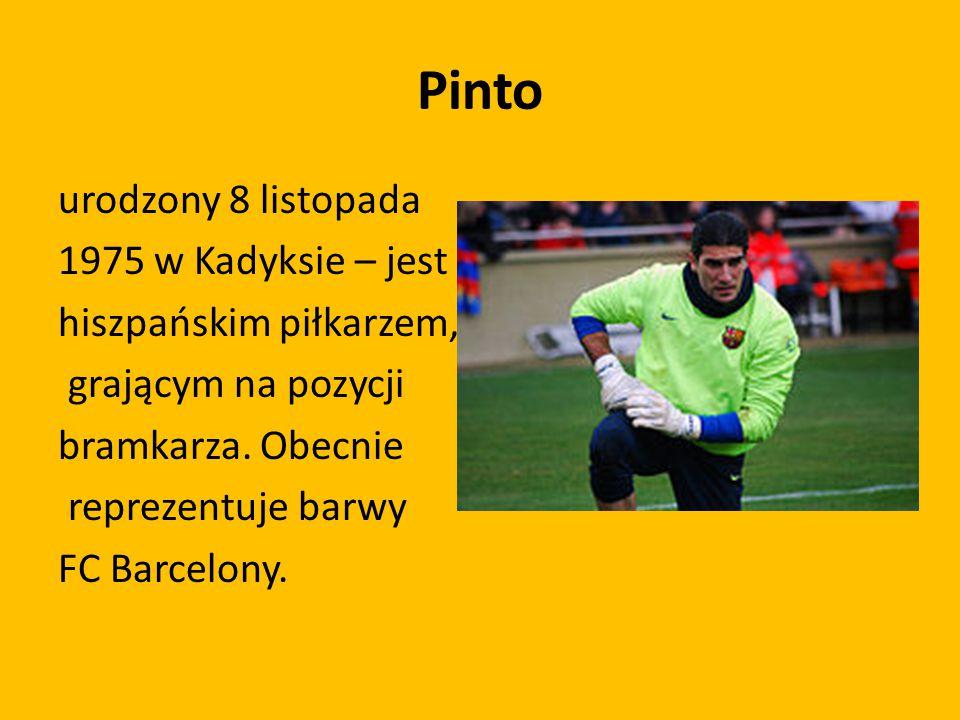 Pinto urodzony 8 listopada 1975 w Kadyksie – jest hiszpańskim piłkarzem, grającym na pozycji bramkarza. Obecnie reprezentuje barwy FC Barcelony.