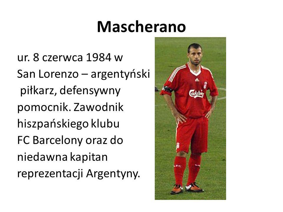 Mascherano ur. 8 czerwca 1984 w San Lorenzo – argentyński piłkarz, defensywny pomocnik. Zawodnik hiszpańskiego klubu FC Barcelony oraz do niedawna kap