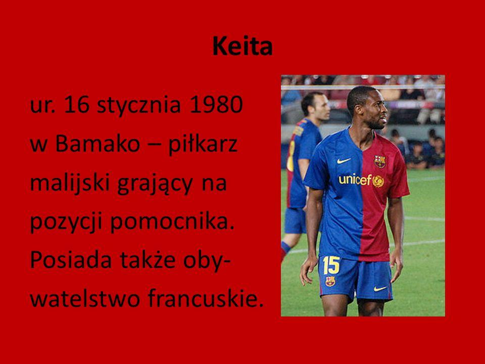 Keita ur. 16 stycznia 1980 w Bamako – piłkarz malijski grający na pozycji pomocnika. Posiada także oby- watelstwo francuskie.