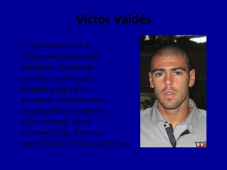 Víctor Valdés ur. 14 stycznia 1982 w L'Hospitalet de Llobregat, (Hiszpania) – hiszpański bramkarz, pochodzący z Katalonii, grający w FC Barcelonie. Je
