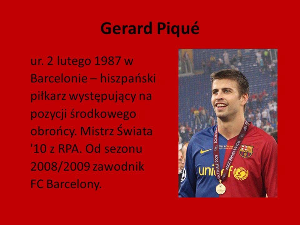 Gerard Piqué ur. 2 lutego 1987 w Barcelonie – hiszpański piłkarz występujący na pozycji środkowego obrońcy. Mistrz Świata '10 z RPA. Od sezonu 2008/20