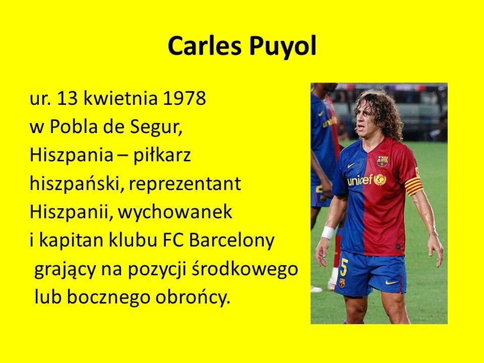 Carles Puyol ur. 13 kwietnia 1978 w Pobla de Segur, Hiszpania – piłkarz hiszpański, reprezentant Hiszpanii, wychowanek i kapitan klubu FC Barcelony gr