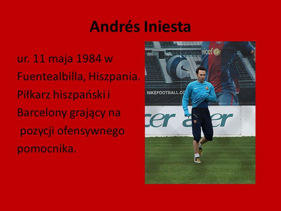 Andrés Iniesta ur. 11 maja 1984 w Fuentealbilla, Hiszpania. Piłkarz hiszpański i Barcelony grający na pozycji ofensywnego pomocnika.