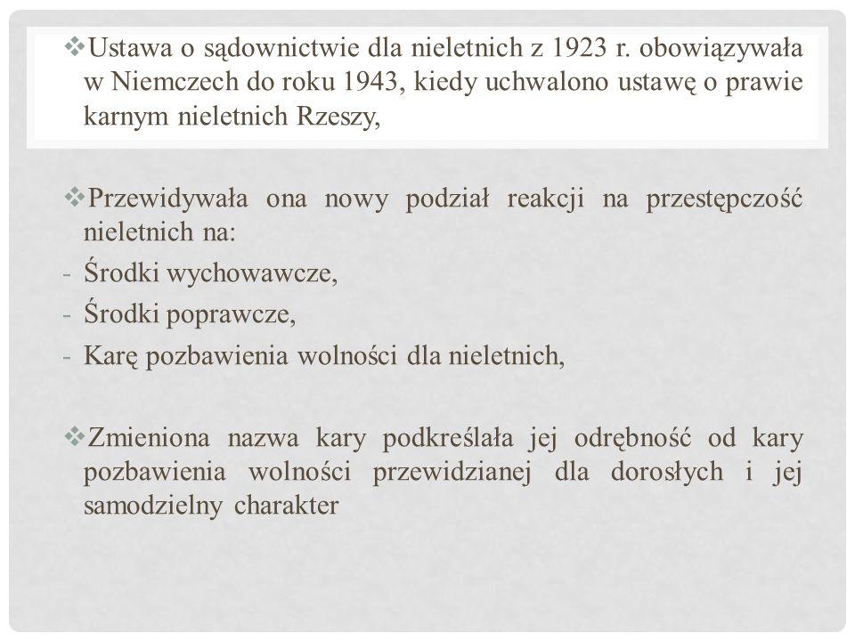  Ustawa o sądownictwie dla nieletnich z 1923 r. obowiązywała w Niemczech do roku 1943, kiedy uchwalono ustawę o prawie karnym nieletnich Rzeszy,  Pr