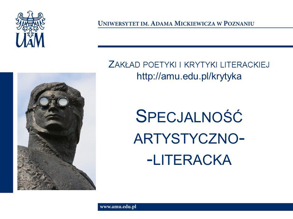 Z AKŁAD POETYKI I KRYTYKI LITERACKIEJ http://amu.edu.pl/krytyka S PECJALNOŚĆ ARTYSTYCZNO - - LITERACKA