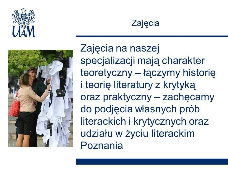 Zajęcia na naszej specjalizacji mają charakter teoretyczny – łączymy historię i teorię literatury z krytyką oraz praktyczny – zachęcamy do podjęcia własnych prób literackich i krytycznych oraz udziału w życiu literackim Poznania Zajęcia