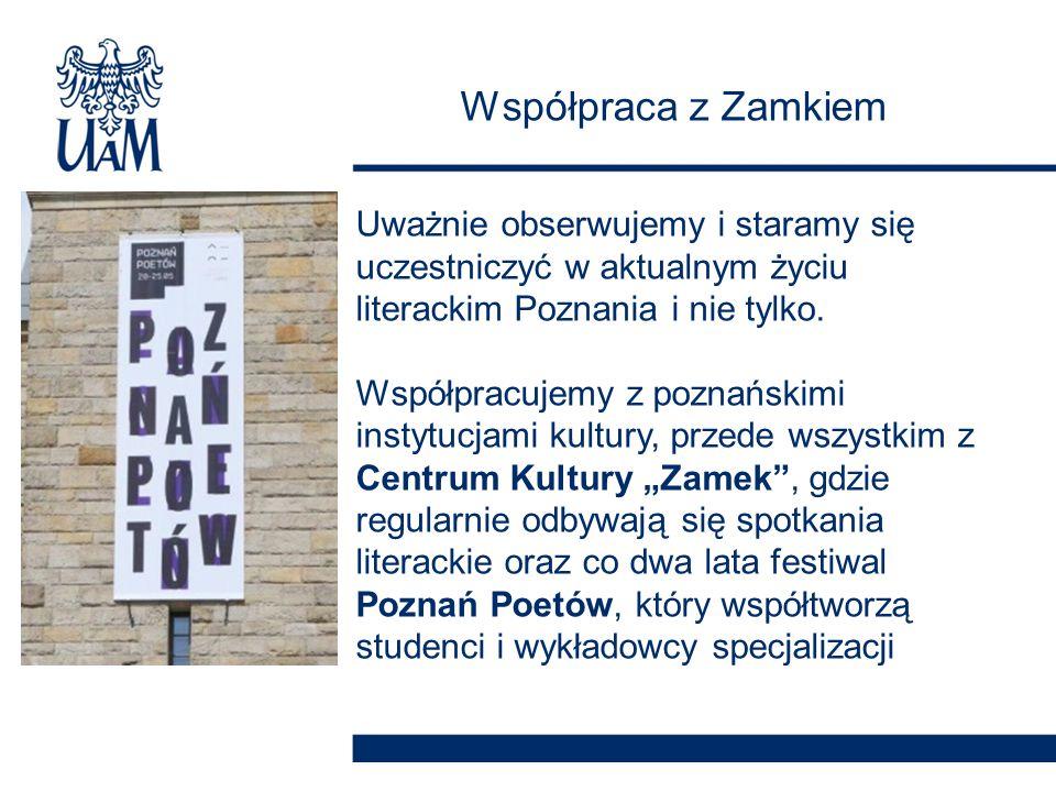 Współpraca z Zamkiem Uważnie obserwujemy i staramy się uczestniczyć w aktualnym życiu literackim Poznania i nie tylko.