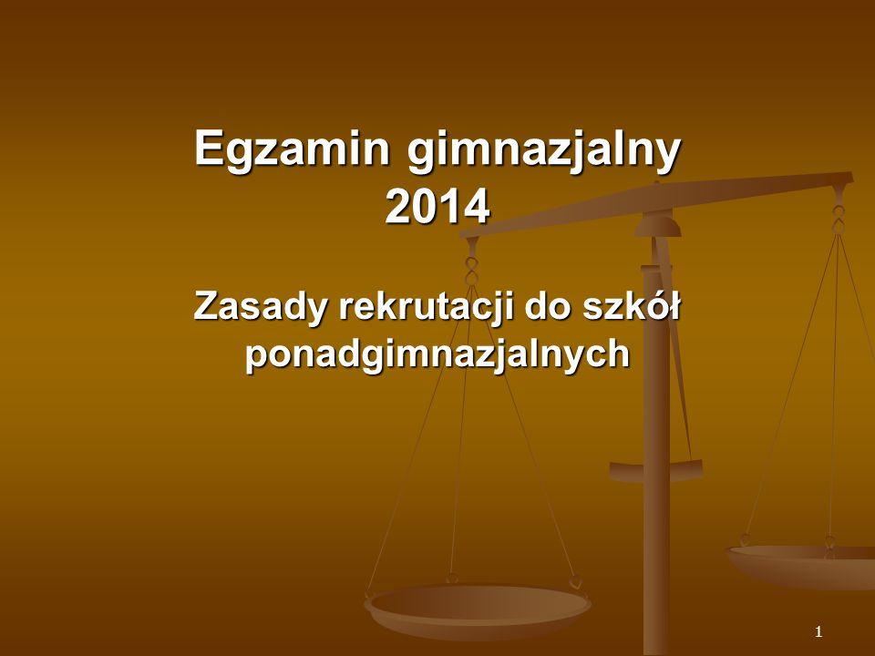 1 Egzamin gimnazjalny 2014 Zasady rekrutacji do szkół ponadgimnazjalnych