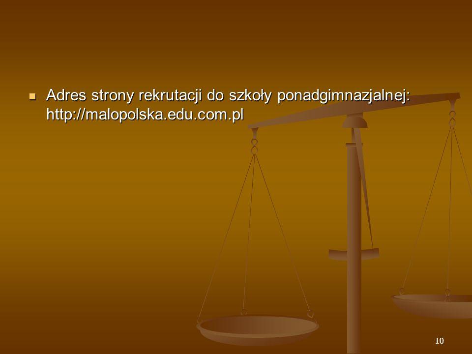 Adres strony rekrutacji do szkoły ponadgimnazjalnej: http://malopolska.edu.com.pl Adres strony rekrutacji do szkoły ponadgimnazjalnej: http://malopolska.edu.com.pl 10