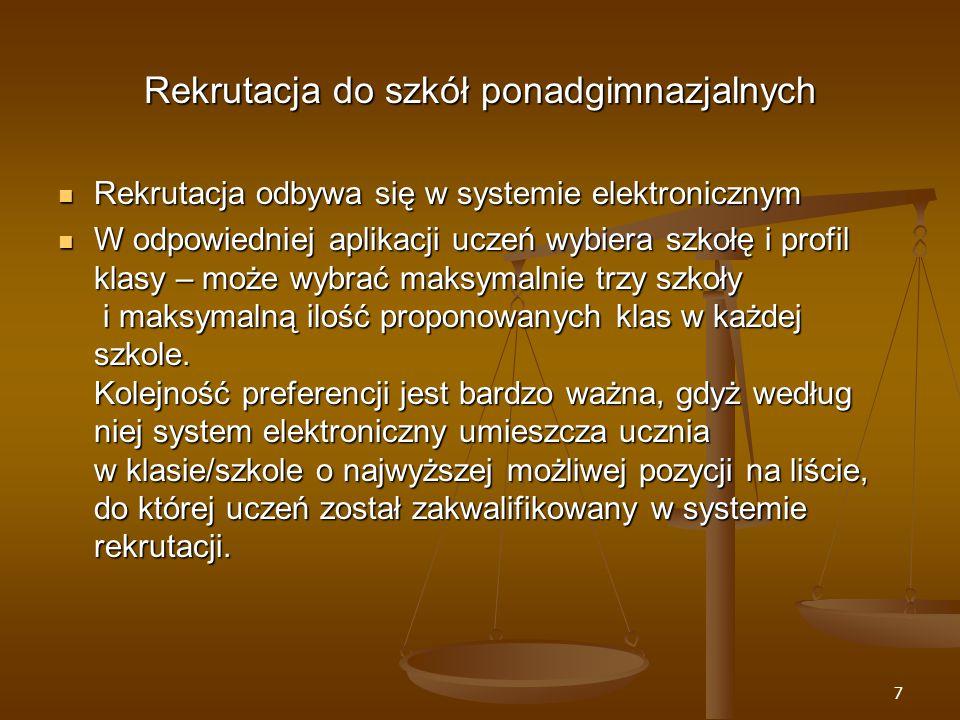 7 Rekrutacja do szkół ponadgimnazjalnych Rekrutacja odbywa się w systemie elektronicznym Rekrutacja odbywa się w systemie elektronicznym W odpowiedniej aplikacji uczeń wybiera szkołę i profil klasy – może wybrać maksymalnie trzy szkoły i maksymalną ilość proponowanych klas w każdej szkole.